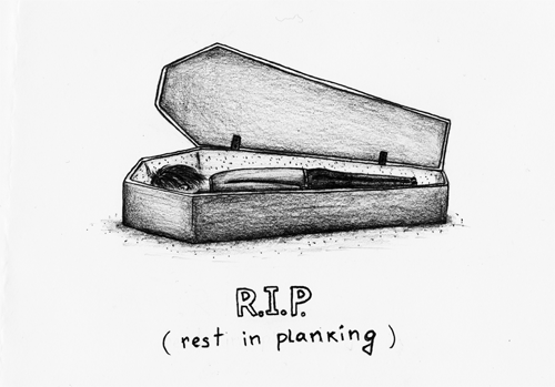 R.I.P. - rest in planking