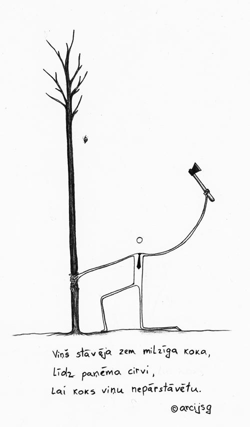 Viņš stāvēja zem milzīga koka, līdz paņēma cirvi, lai koks viņu nepārstāvētu (c) arcijsg