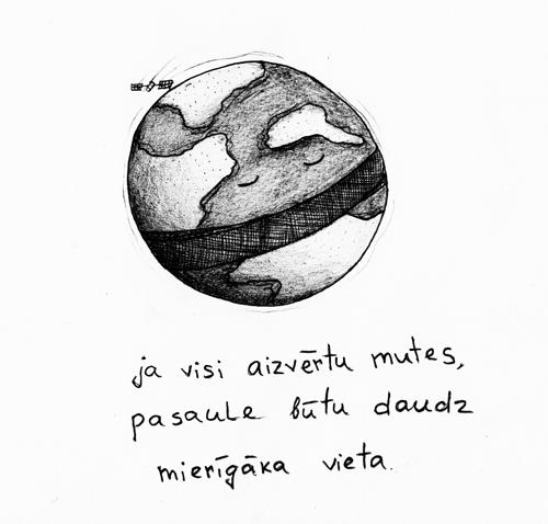 ja visi aizvērtu mutes, pasaule būtu daudz mierīgāka vieta