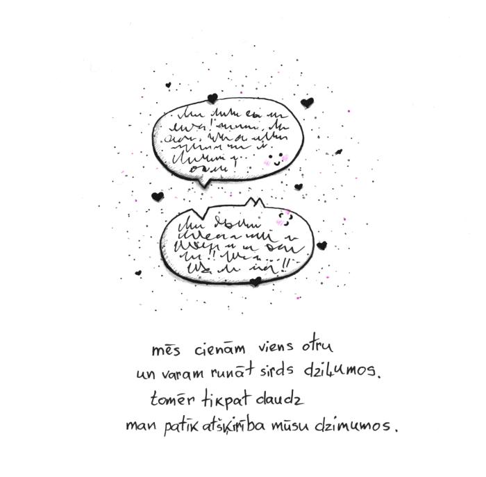 mēs cienām viens otru / un varam runāt sirds dziļumos. / tomēr tikpat daudzman patīk / atšķirība mūsu dzimumos.